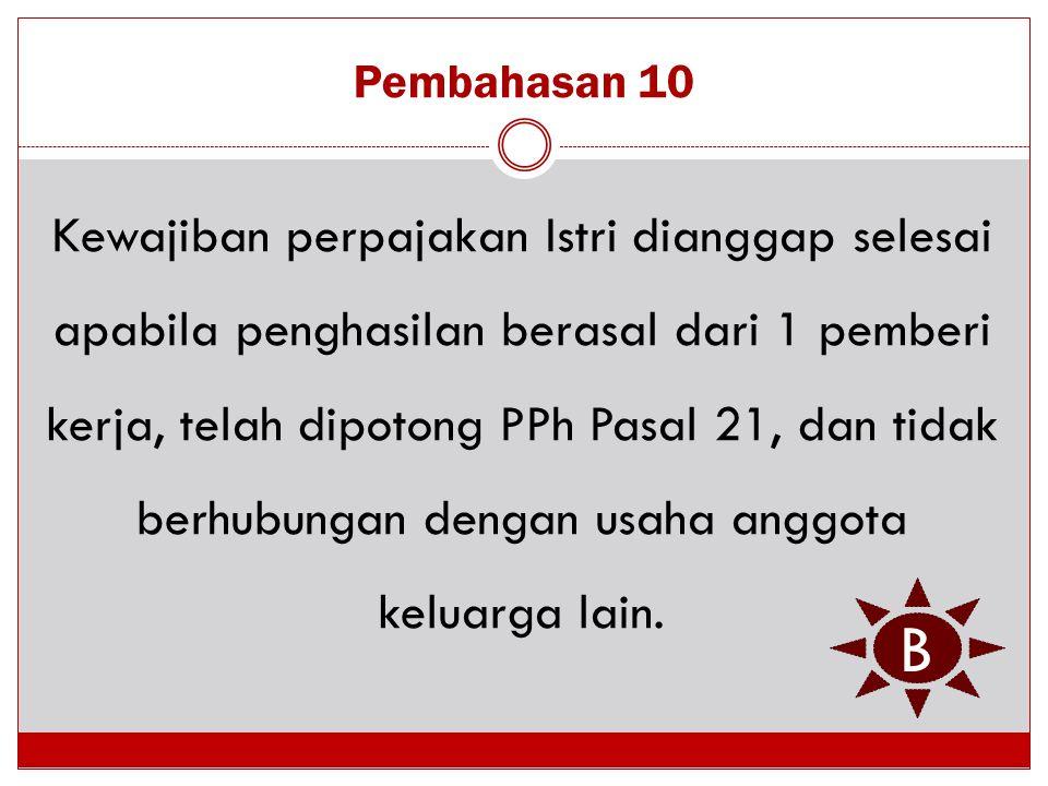 Pembahasan 10 Kewajiban perpajakan Istri dianggap selesai apabila penghasilan berasal dari 1 pemberi kerja, telah dipotong PPh Pasal 21, dan tidak ber