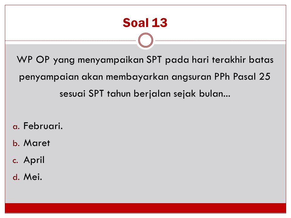 Soal 13 WP OP yang menyampaikan SPT pada hari terakhir batas penyampaian akan membayarkan angsuran PPh Pasal 25 sesuai SPT tahun berjalan sejak bulan.