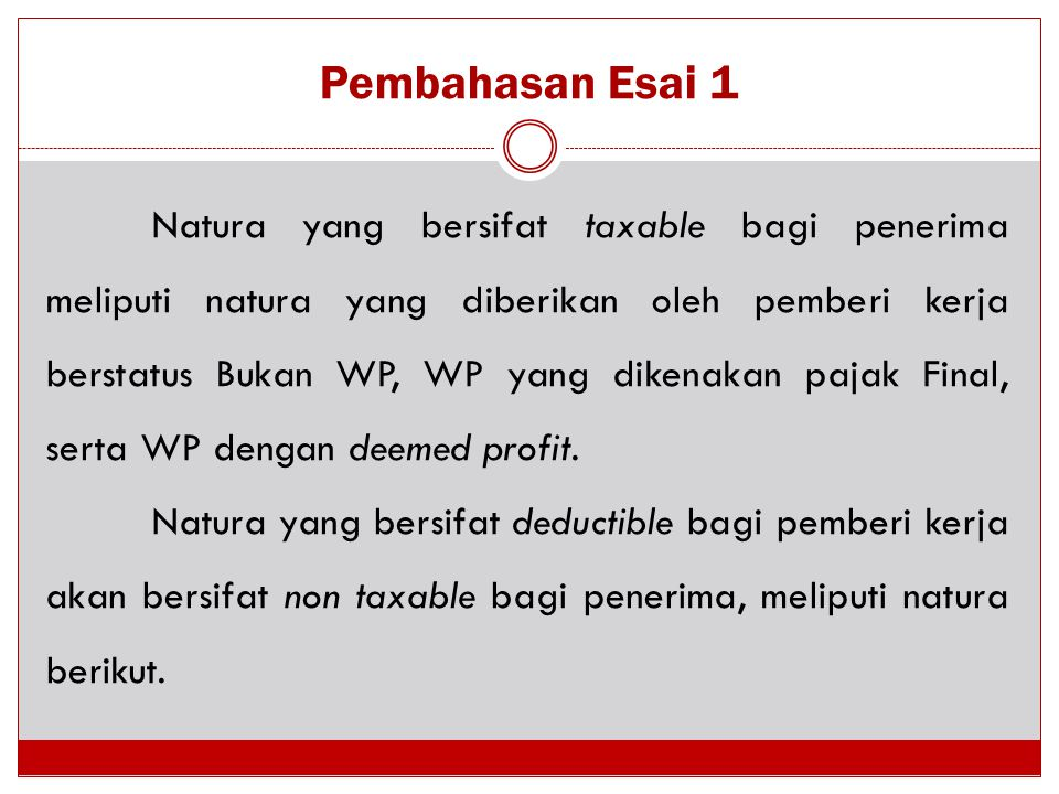 Pembahasan Esai 1 Natura yang bersifat taxable bagi penerima meliputi natura yang diberikan oleh pemberi kerja berstatus Bukan WP, WP yang dikenakan p