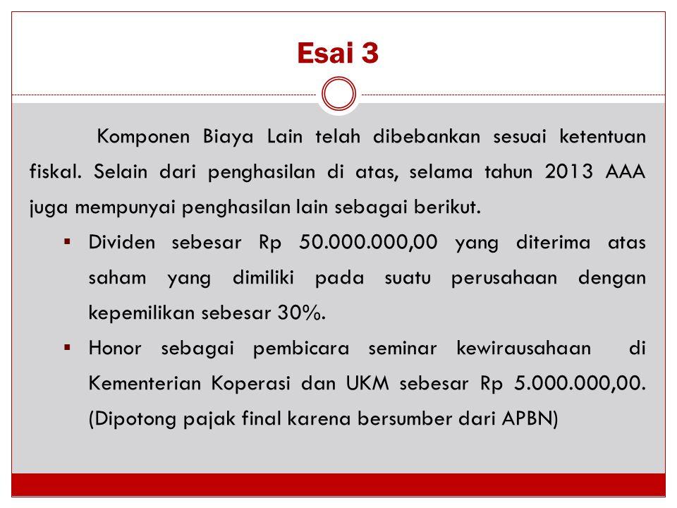 Komponen Biaya Lain telah dibebankan sesuai ketentuan fiskal. Selain dari penghasilan di atas, selama tahun 2013 AAA juga mempunyai penghasilan lain s
