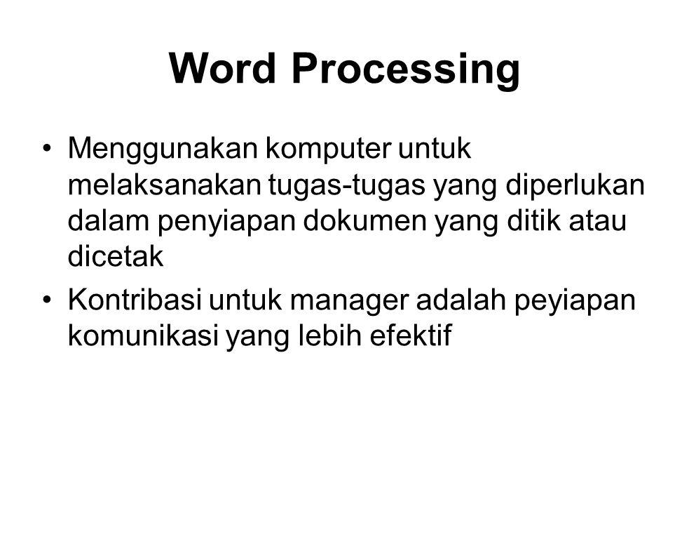 Word Processing Menggunakan komputer untuk melaksanakan tugas-tugas yang diperlukan dalam penyiapan dokumen yang ditik atau dicetak Kontribasi untuk m