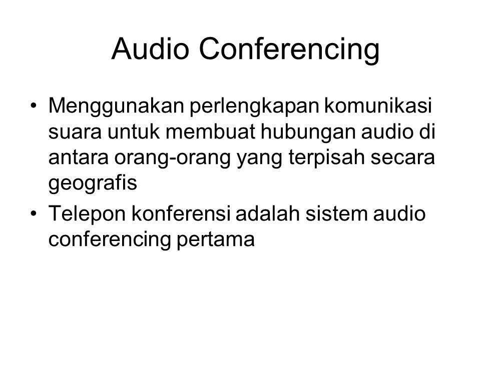 Audio Conferencing Menggunakan perlengkapan komunikasi suara untuk membuat hubungan audio di antara orang-orang yang terpisah secara geografis Telepon