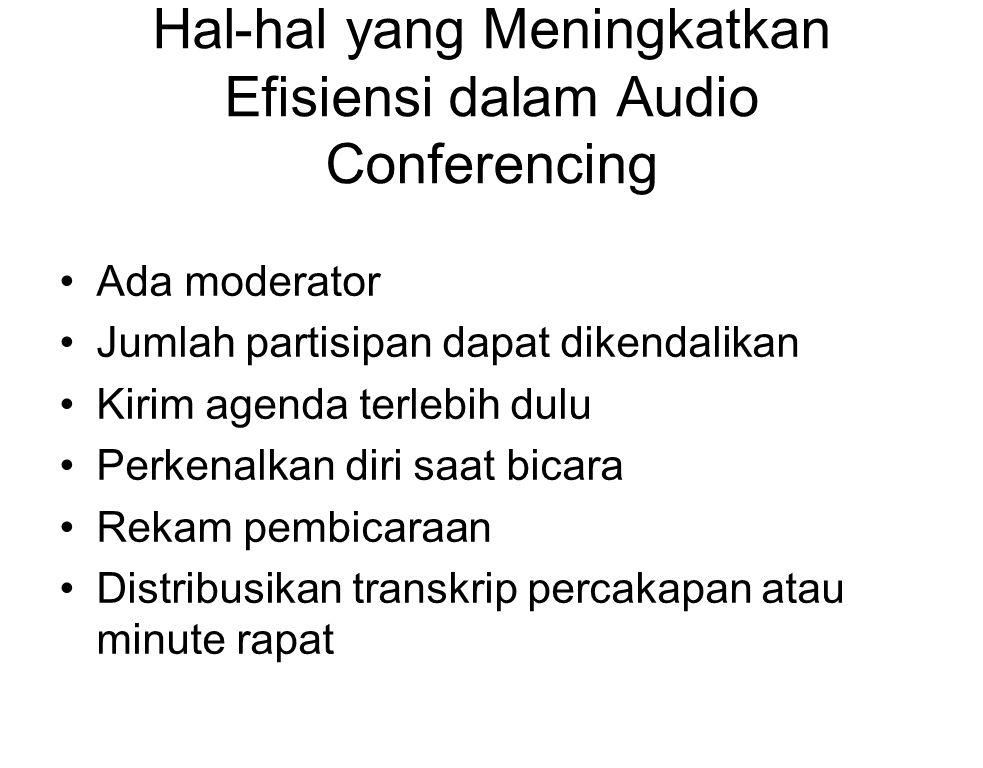Hal-hal yang Meningkatkan Efisiensi dalam Audio Conferencing Ada moderator Jumlah partisipan dapat dikendalikan Kirim agenda terlebih dulu Perkenalkan