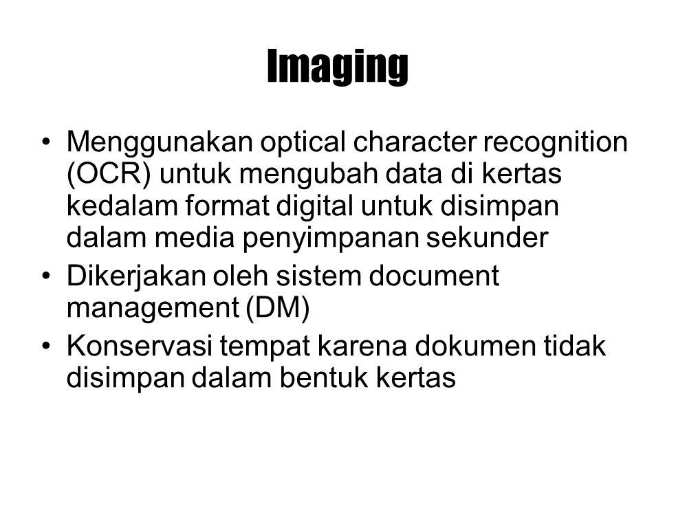 Imaging Menggunakan optical character recognition (OCR) untuk mengubah data di kertas kedalam format digital untuk disimpan dalam media penyimpanan se