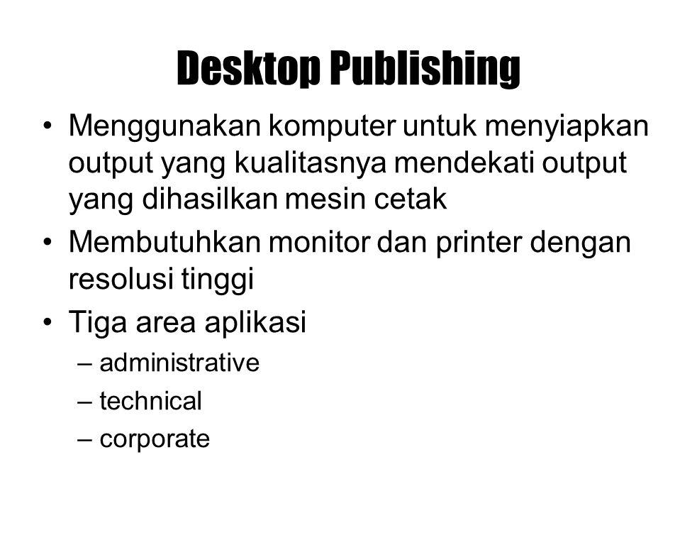 Desktop Publishing Menggunakan komputer untuk menyiapkan output yang kualitasnya mendekati output yang dihasilkan mesin cetak Membutuhkan monitor dan