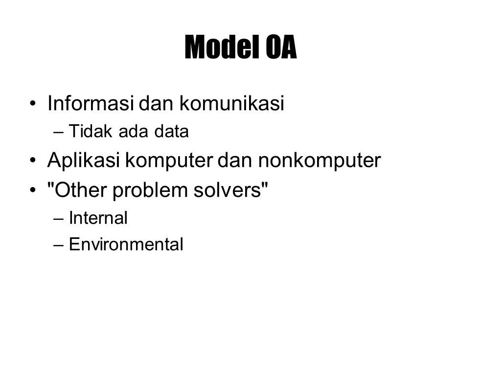 Environment The firm Problem Solver Other Problem Solvers Database Transform Noncomputer Apps Computer- Apps Input physical resources Output physical resources An OA Model Communications Information Office Automation System