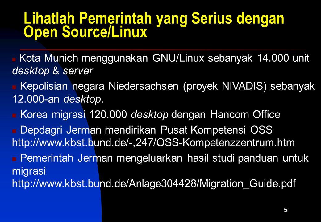 5 Lihatlah Pemerintah yang Serius dengan Open Source/Linux Kota Munich menggunakan GNU/Linux sebanyak 14.000 unit desktop & server Kepolisian negara Niedersachsen (proyek NIVADIS) sebanyak 12.000-an desktop.