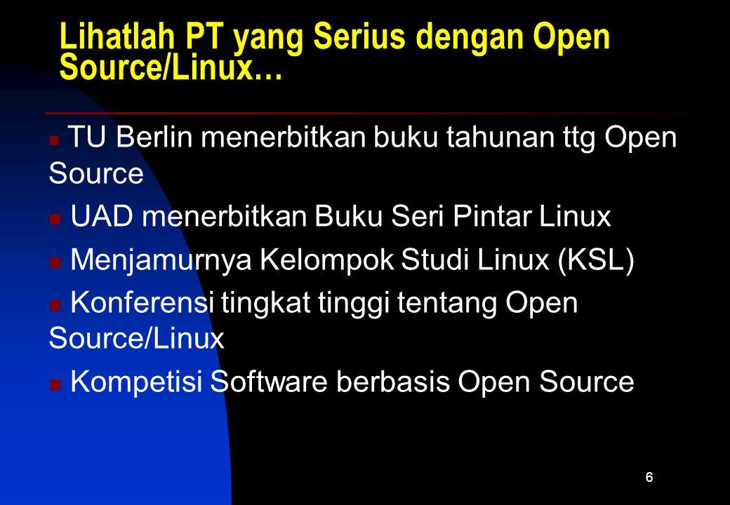 6 Lihatlah PT yang Serius dengan Open Source/Linux… TU Berlin menerbitkan buku tahunan ttg Open Source UAD menerbitkan Buku Seri Pintar Linux Menjamurnya Kelompok Studi Linux (KSL) Konferensi tingkat tinggi tentang Open Source/Linux Kompetisi Software berbasis Open Source