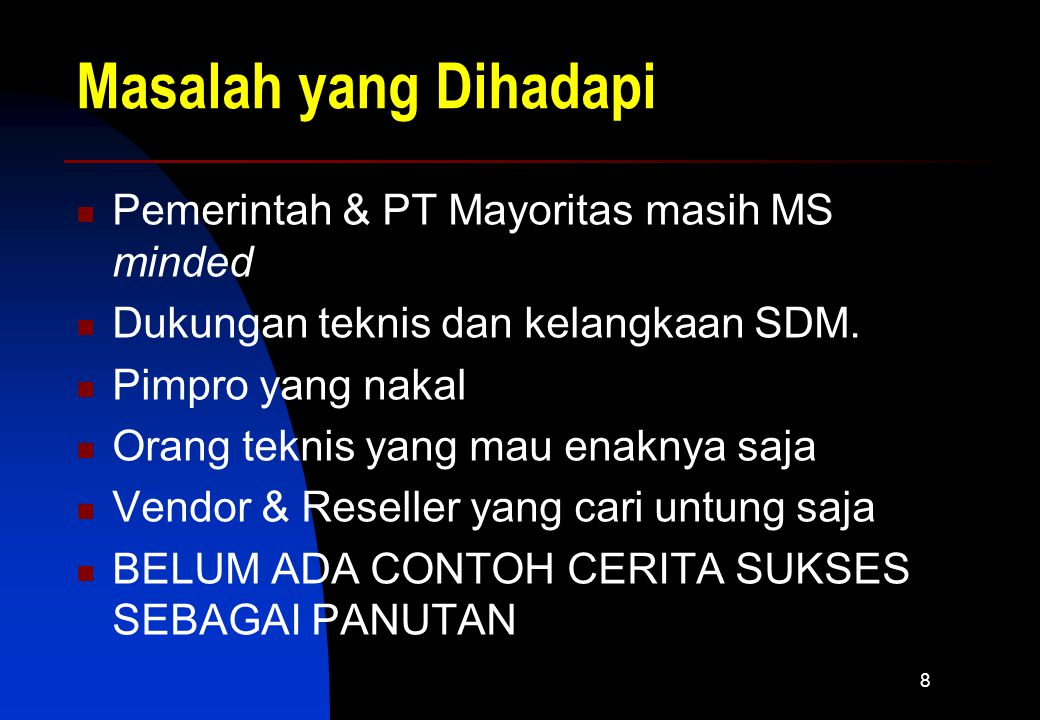 8 Masalah yang Dihadapi Pemerintah & PT Mayoritas masih MS minded Dukungan teknis dan kelangkaan SDM.