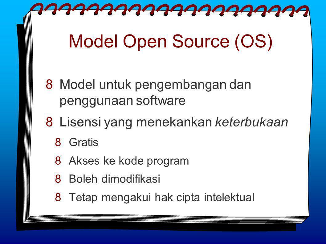Model Open Source (OS)  Model untuk pengembangan dan penggunaan software  Lisensi yang menekankan keterbukaan  Gratis  Akses ke kode program  Boleh dimodifikasi  Tetap mengakui hak cipta intelektual