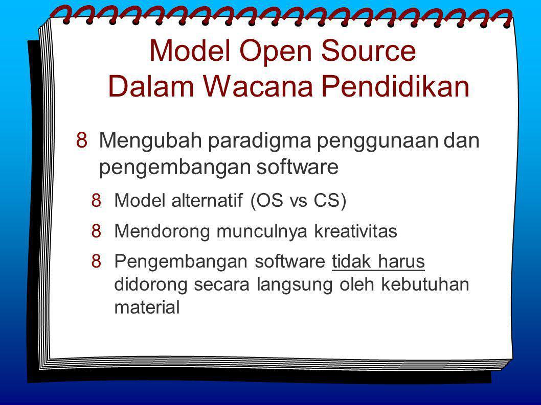 Model Open Source Dalam Wacana Pendidikan  Mengubah paradigma penggunaan dan pengembangan software  Model alternatif (OS vs CS)  Mendorong munculnya kreativitas  Pengembangan software tidak harus didorong secara langsung oleh kebutuhan material