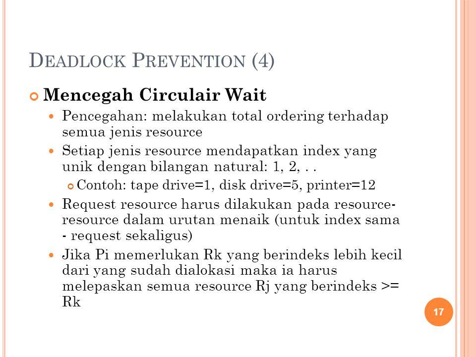 D EADLOCK P REVENTION (4) Mencegah Circulair Wait Pencegahan: melakukan total ordering terhadap semua jenis resource Setiap jenis resource mendapatkan index yang unik dengan bilangan natural: 1, 2,..