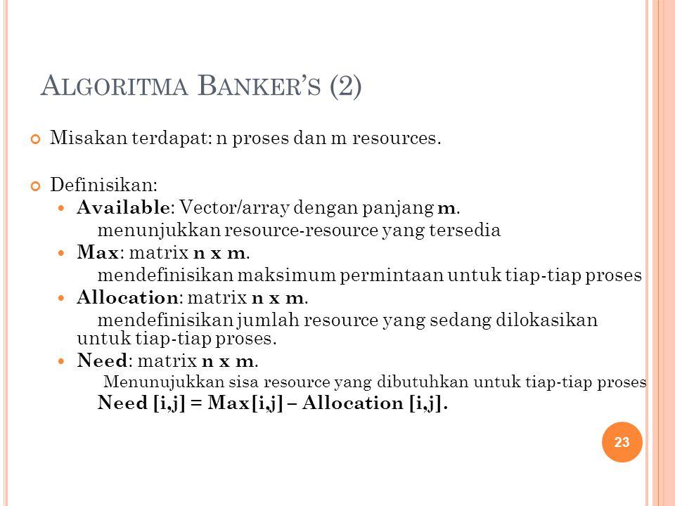 A LGORITMA B ANKER ' S (2) Misakan terdapat: n proses dan m resources.