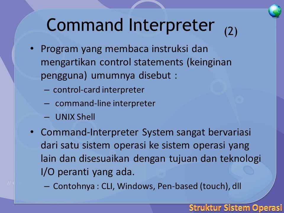Layanan Operating System (1) Eksekusi program : load program user ke memory dan menjalankannya (run) Operasi-operasi I/O : pengguna tidak bisa mengontrol I/O secara langsung (untuk efisiensi & keamanan), sistem harus bisa menyediakan mekanisme untuk melakukan operasi I/O Manipulasi file system : read, write, create & delete
