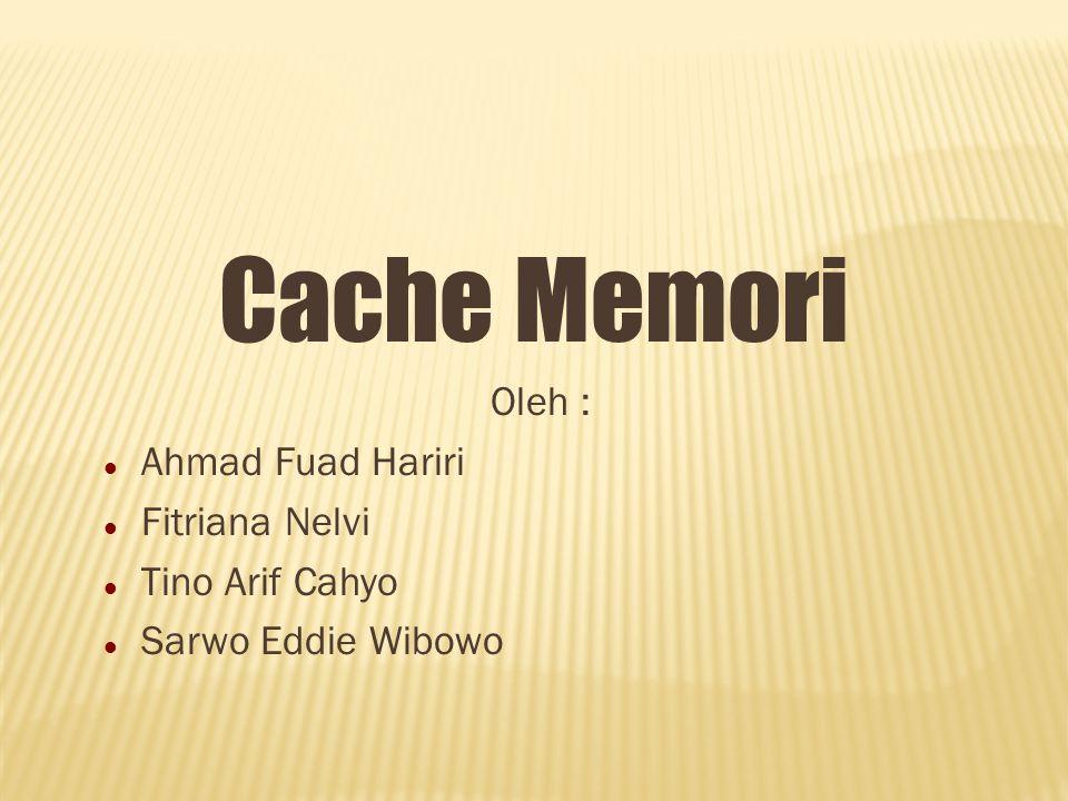 Cache Memori Oleh : Ahmad Fuad Hariri Fitriana Nelvi Tino Arif Cahyo Sarwo Eddie Wibowo