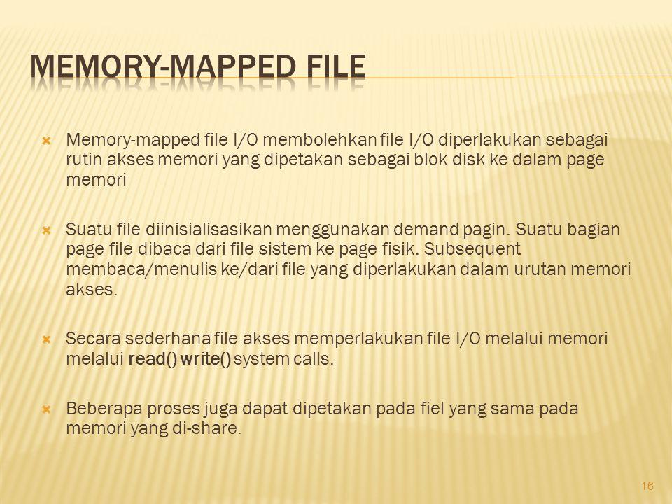  Memory-mapped file I/O membolehkan file I/O diperlakukan sebagai rutin akses memori yang dipetakan sebagai blok disk ke dalam page memori  Suatu fi