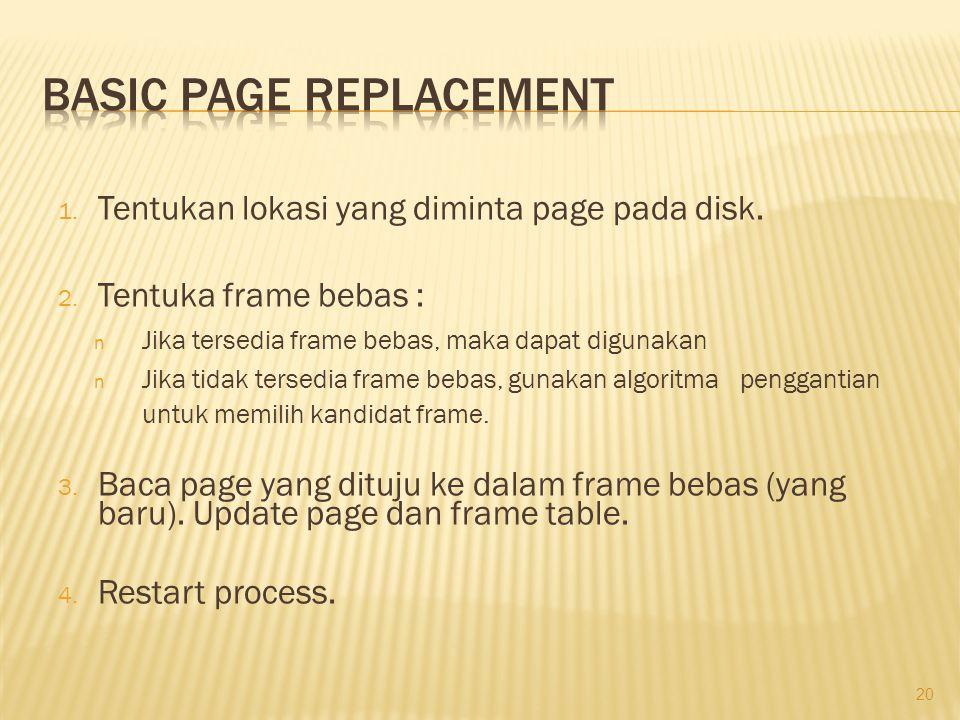1. Tentukan lokasi yang diminta page pada disk. 2. Tentuka frame bebas : n Jika tersedia frame bebas, maka dapat digunakan n Jika tidak tersedia frame