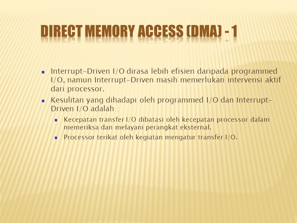 Interrupt-Driven I/O dirasa lebih efisien daripada programmed I/O, namun Interrupt-Driven masih memerlukan intervensi aktif dari processor. Kesulitan