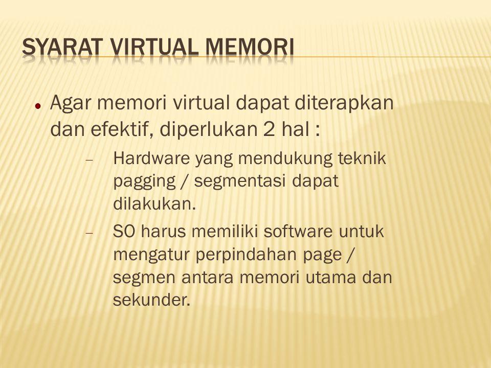 Agar memori virtual dapat diterapkan dan efektif, diperlukan 2 hal :  Hardware yang mendukung teknik pagging / segmentasi dapat dilakukan.  SO harus
