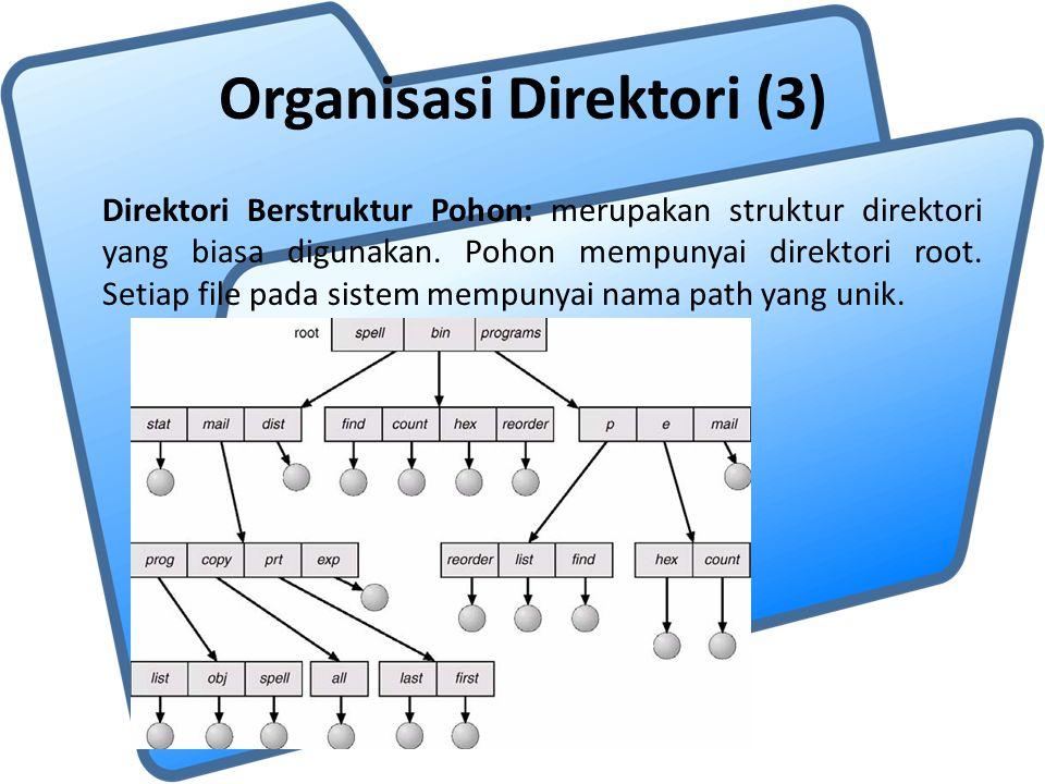 Organisasi Direktori (3) Direktori Berstruktur Pohon: merupakan struktur direktori yang biasa digunakan. Pohon mempunyai direktori root. Setiap file p