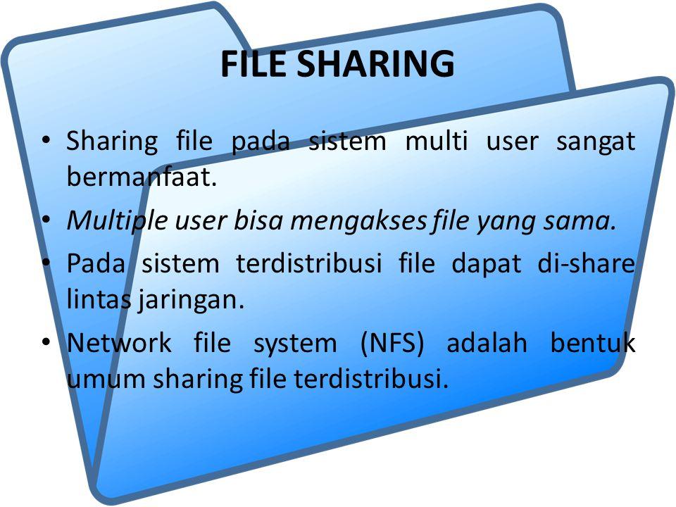 FILE SHARING Sharing file pada sistem multi user sangat bermanfaat. Multiple user bisa mengakses file yang sama. Pada sistem terdistribusi file dapat