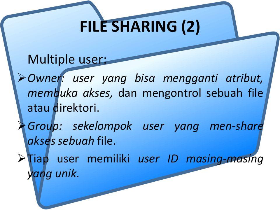 FILE SHARING (2) Multiple user:  Owner: user yang bisa mengganti atribut, membuka akses, dan mengontrol sebuah file atau direktori.  Group: sekelomp