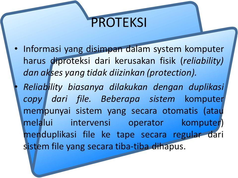 PROTEKSI Informasi yang disimpan dalam system komputer harus diproteksi dari kerusakan fisik (reliability) dan akses yang tidak diizinkan (protection)