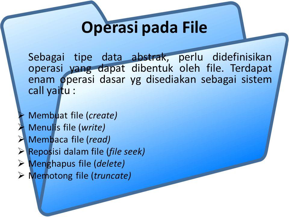 Operasi pada File Sebagai tipe data abstrak, perlu didefinisikan operasi yang dapat dibentuk oleh file.