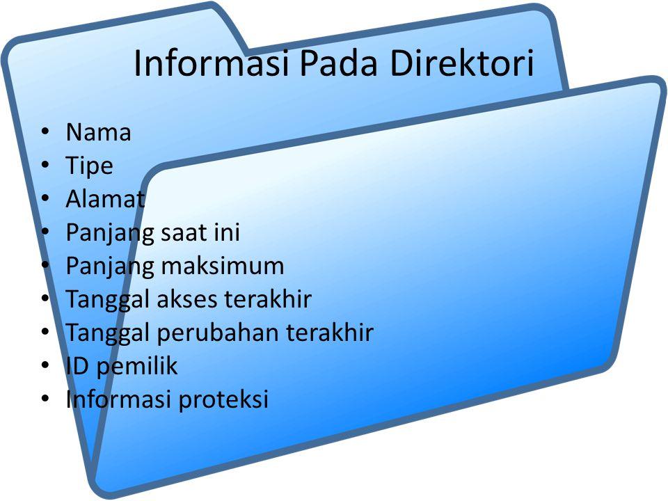 Informasi Pada Direktori Nama Tipe Alamat Panjang saat ini Panjang maksimum Tanggal akses terakhir Tanggal perubahan terakhir ID pemilik Informasi proteksi