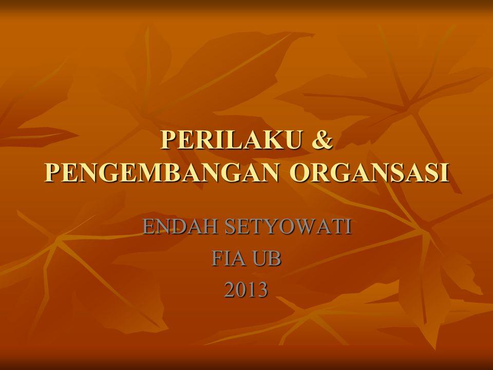 PERILAKU & PENGEMBANGAN ORGANSASI ENDAH SETYOWATI FIA UB 2013