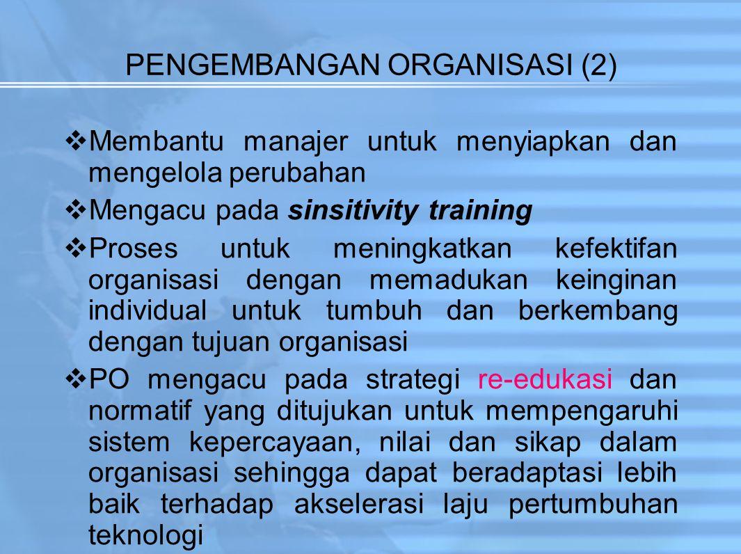 PENGEMBANGAN ORGANISASI (2)  Membantu manajer untuk menyiapkan dan mengelola perubahan  Mengacu pada sinsitivity training  Proses untuk meningkatka