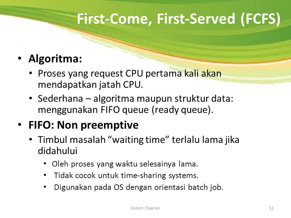 Sistem Operasi 11 Algoritma Penjadwalan First-come, first-served (FCFS) Shortest-Job-First (SJF) Priority Round-Robin (RR) Multilevel Queue Multilevel