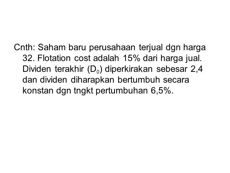 Cnth: Saham baru perusahaan terjual dgn harga 32.Flotation cost adalah 15% dari harga jual.