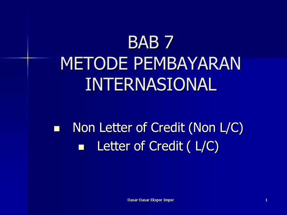 Dasar-Dasar Ekspor Impor 1 BAB 7 METODE PEMBAYARAN INTERNASIONAL Non Letter of Credit (Non L/C) Non Letter of Credit (Non L/C) Letter of Credit ( L/C)