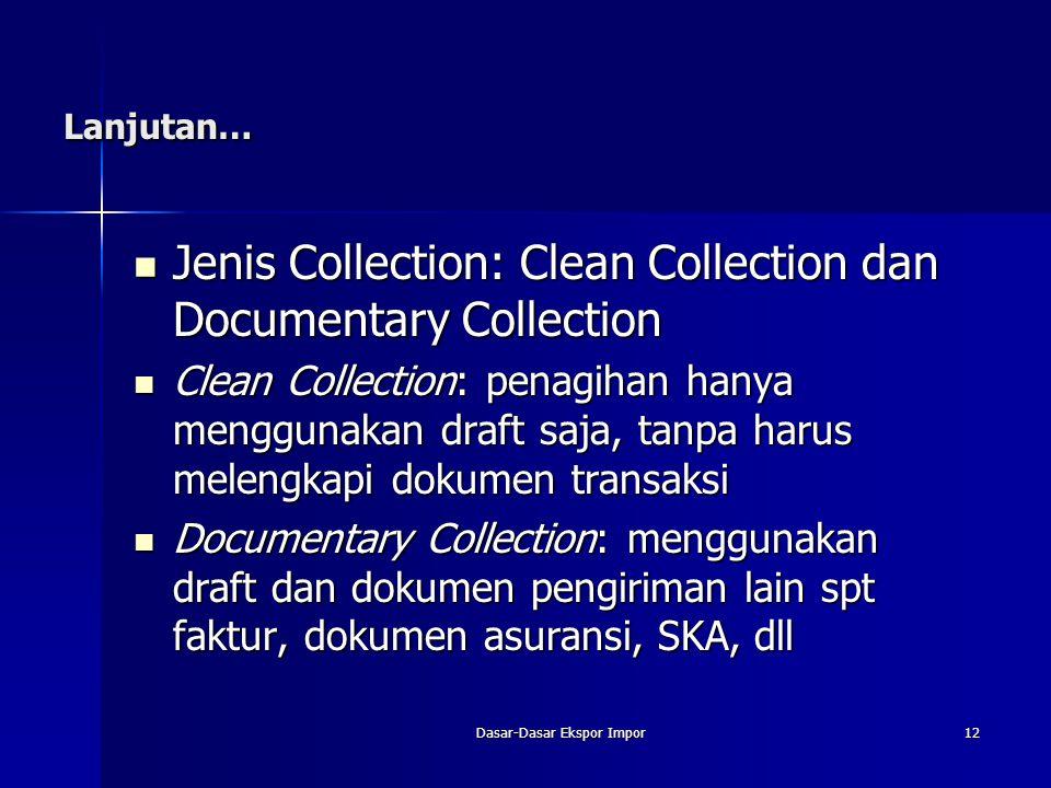 Dasar-Dasar Ekspor Impor12 Lanjutan… Jenis Collection: Clean Collection dan Documentary Collection Jenis Collection: Clean Collection dan Documentary