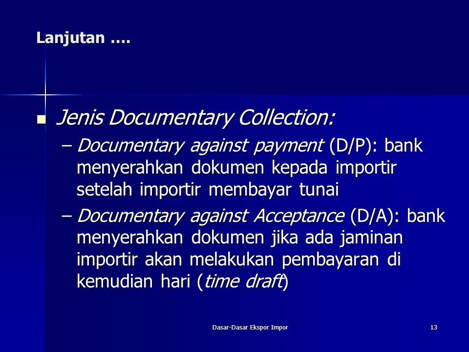 Dasar-Dasar Ekspor Impor13 Lanjutan …. Jenis Documentary Collection: Jenis Documentary Collection: –Documentary against payment (D/P): bank menyerahka