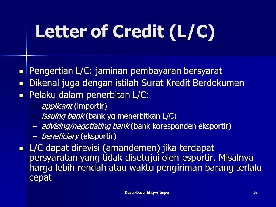 Dasar-Dasar Ekspor Impor16 Letter of Credit (L/C) Pengertian L/C: jaminan pembayaran bersyarat Pengertian L/C: jaminan pembayaran bersyarat Dikenal ju
