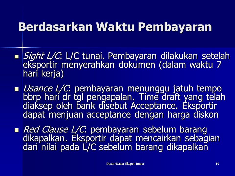 Dasar-Dasar Ekspor Impor19 Berdasarkan Waktu Pembayaran Sight L/C: L/C tunai. Pembayaran dilakukan setelah eksportir menyerahkan dokumen (dalam waktu