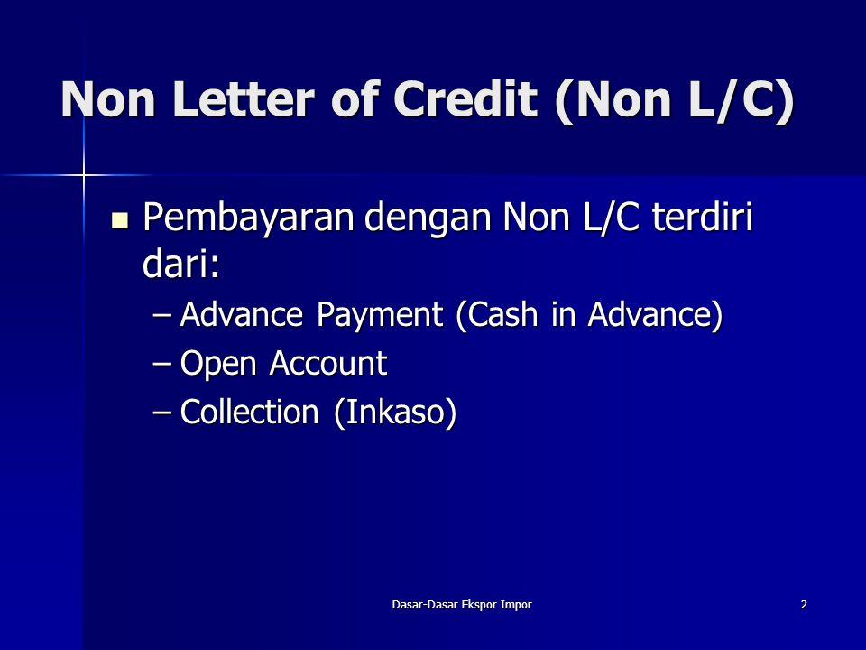 Dasar-Dasar Ekspor Impor2 Non Letter of Credit (Non L/C) Pembayaran dengan Non L/C terdiri dari: Pembayaran dengan Non L/C terdiri dari: –Advance Paym
