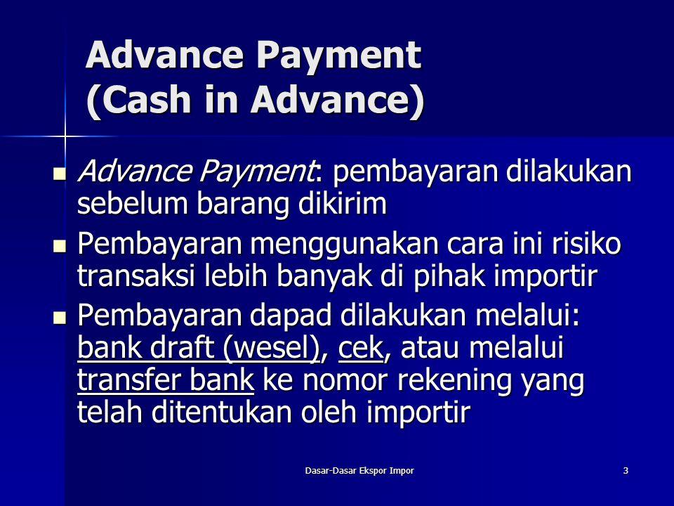 Dasar-Dasar Ekspor Impor3 Advance Payment (Cash in Advance) Advance Payment: pembayaran dilakukan sebelum barang dikirim Advance Payment: pembayaran d