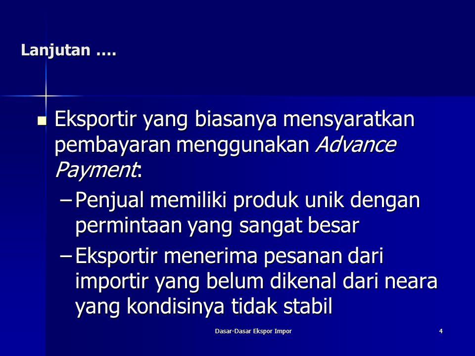 Dasar-Dasar Ekspor Impor4 Lanjutan …. Eksportir yang biasanya mensyaratkan pembayaran menggunakan Advance Payment: Eksportir yang biasanya mensyaratka