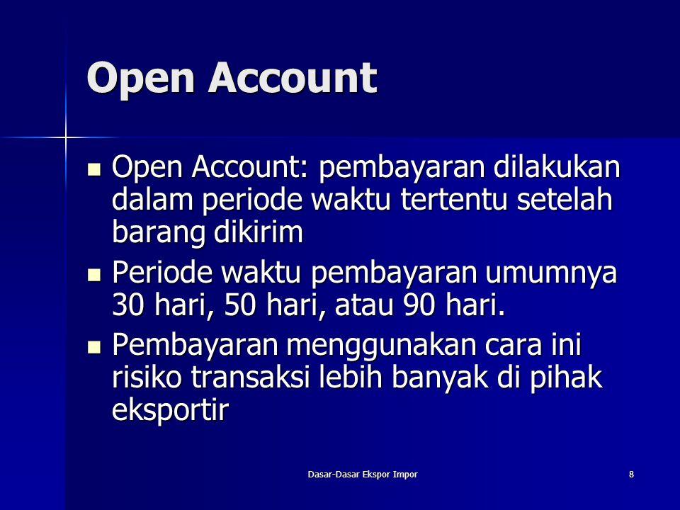 Dasar-Dasar Ekspor Impor8 Open Account Open Account: pembayaran dilakukan dalam periode waktu tertentu setelah barang dikirim Open Account: pembayaran