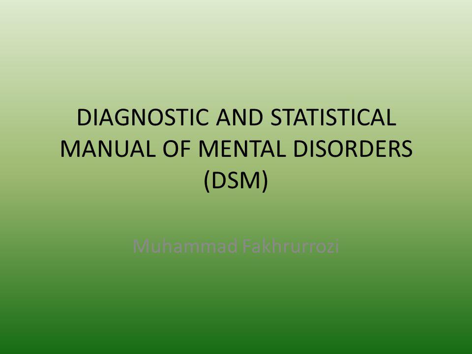 DSM dan Model Perilaku Abnormal DSM pertama kali dikenalkan pada tahun 1952 oleh APA (American Psychiatric Association) DSM terakhir DSM-IV TR (Text Revision), 2000 Pola perilaku abnormal digolongkan sebagai Gangguan Mental Gangguan Mental mencakup: distres emosional dan hendaya/impairment yang sign pada fungsi psi's di tempat kerja, keluarga atau masyarakat.
