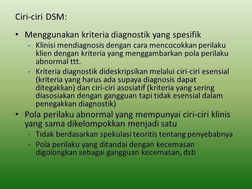 Ciri-ciri DSM: Menggunakan kriteria diagnostik yang spesifik -Klinisi mendiagnosis dengan cara mencocokkan perilaku klien dengan kriteria yang menggam