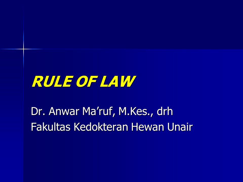 RULE OF LAW Dr. Anwar Ma'ruf, M.Kes., drh Fakultas Kedokteran Hewan Unair