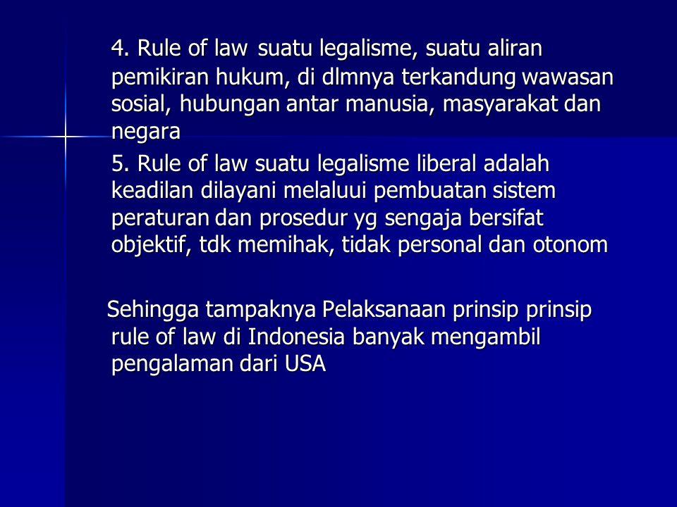 4. Rule of law suatu legalisme, suatu aliran pemikiran hukum, di dlmnya terkandung wawasan sosial, hubungan antar manusia, masyarakat dan negara 5. Ru