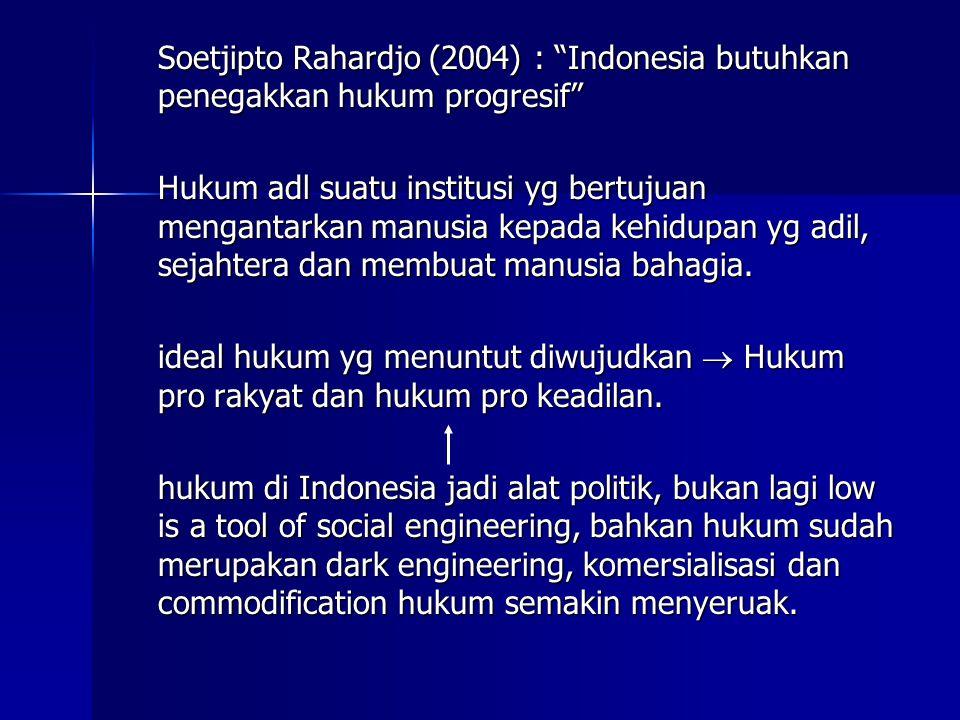 """Soetjipto Rahardjo (2004) : """"Indonesia butuhkan penegakkan hukum progresif"""" Hukum adl suatu institusi yg bertujuan mengantarkan manusia kepada kehidup"""