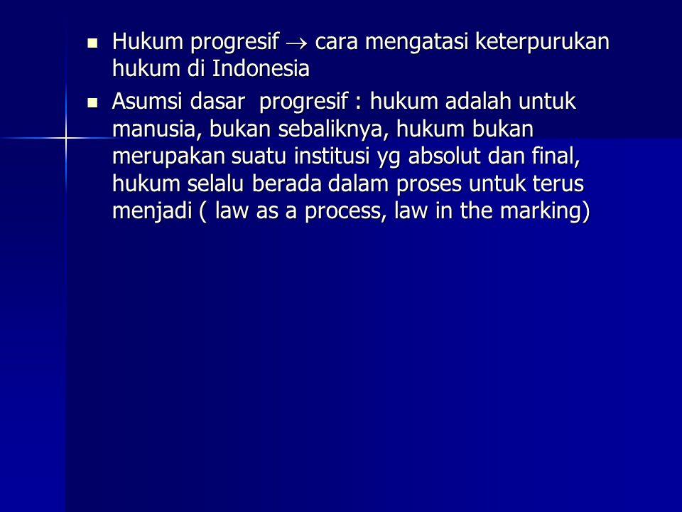 Hukum progresif  cara mengatasi keterpurukan hukum di Indonesia Hukum progresif  cara mengatasi keterpurukan hukum di Indonesia Asumsi dasar progres