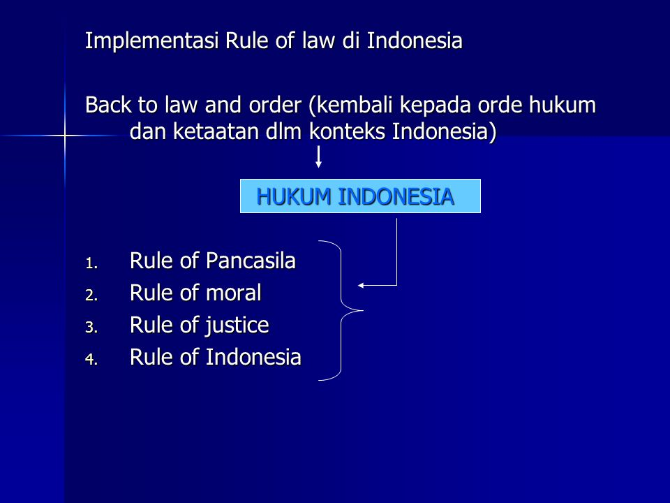 Implementasi Rule of law di Indonesia Back to law and order (kembali kepada orde hukum dan ketaatan dlm konteks Indonesia) HUKUM INDONESIA 1. Rule of