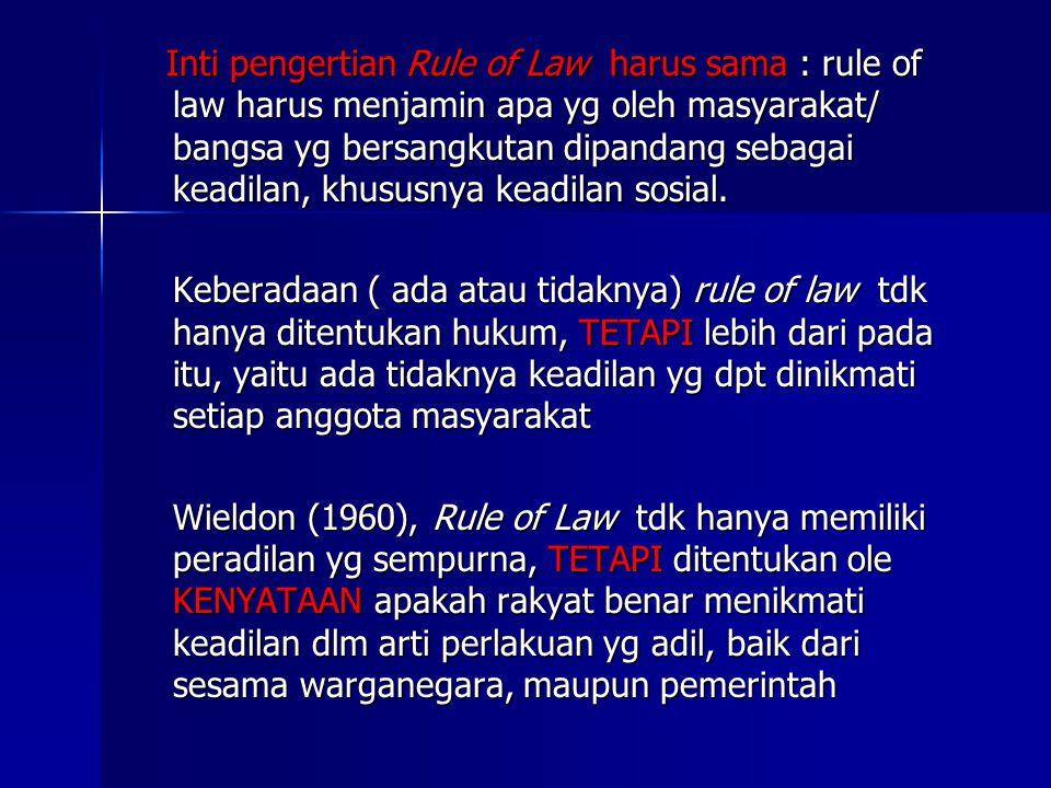 Inti pengertian Rule of Law harus sama : rule of law harus menjamin apa yg oleh masyarakat/ bangsa yg bersangkutan dipandang sebagai keadilan, khususn